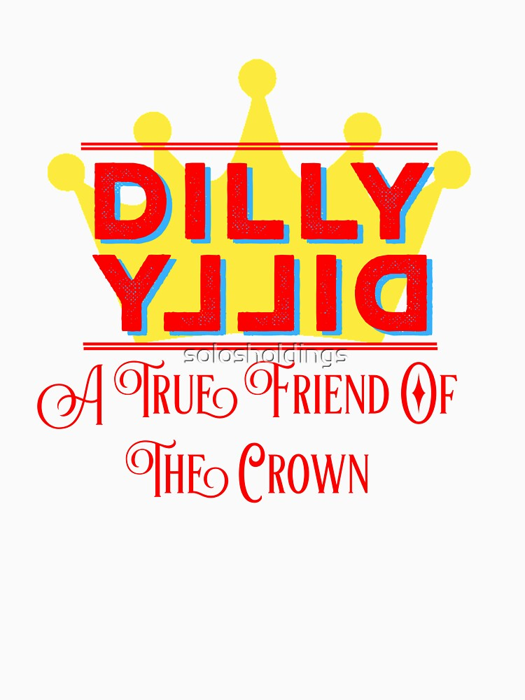 Dilly Dilly Stranger True Friend of Crown by solosholdings