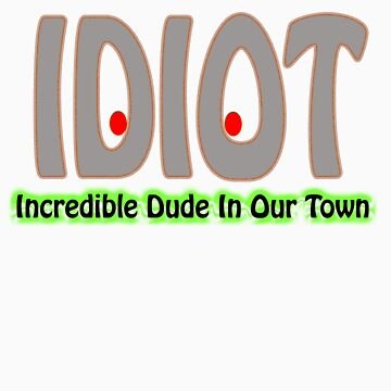 idiot by redbubrez