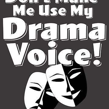 Actor Thespian Funny Design - Dont Make Me Use My Drama Voice by kudostees
