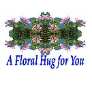 A floral hug for you by KazM