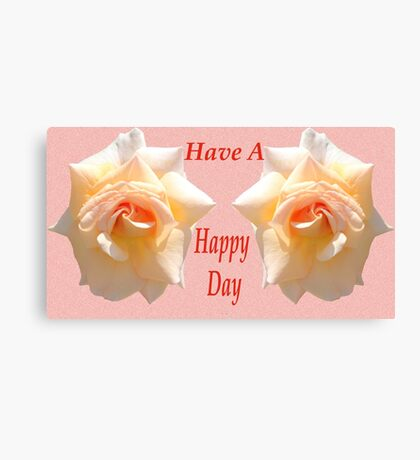 Have a Happy Day Canvas Print