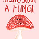 You're Such A Fungi by makemerriness