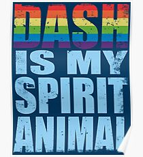 Dash is my Spirit Animal Poster