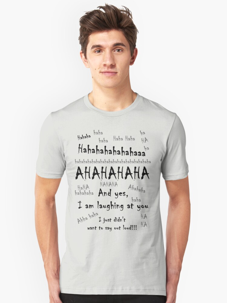 Laughing At You Unisex T-Shirt Front