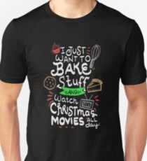 CHRISTMAS: I just want to bake stuff and watch Christmas movies all day Unisex T-Shirt