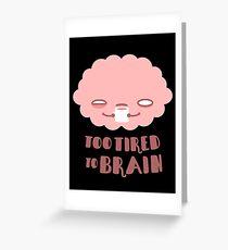 Zu müde für das Gehirn Grußkarte