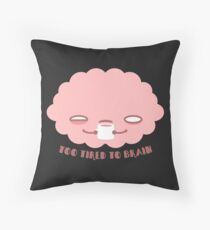 Too Tired To Brain Throw Pillow