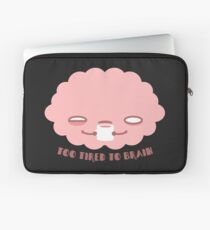 Too Tired To Brain Laptop Sleeve