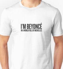 I'm Beyoncé in a world of michelles Unisex T-Shirt