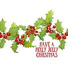 Have a Holly Jolly Christmas Berries by Ann Drake