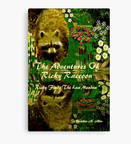 { Book Cover } The Adventures of Ricky Raccoon ~  Ricky finds the lost meadow   Canvas Print