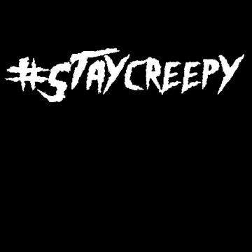 #StayCreepy - Full Print Text by StrykingFX