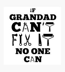 if grandad can't fix it no one can shirt and hoddie Photographic Print