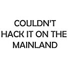 Couldn't hack it on the mainland by Chloe Lamplugh