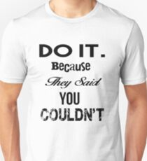 Do it beacuse they said you couldn't T-Shirt