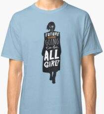 Is the Future Going to Be ALL Girl? Classic T-Shirt