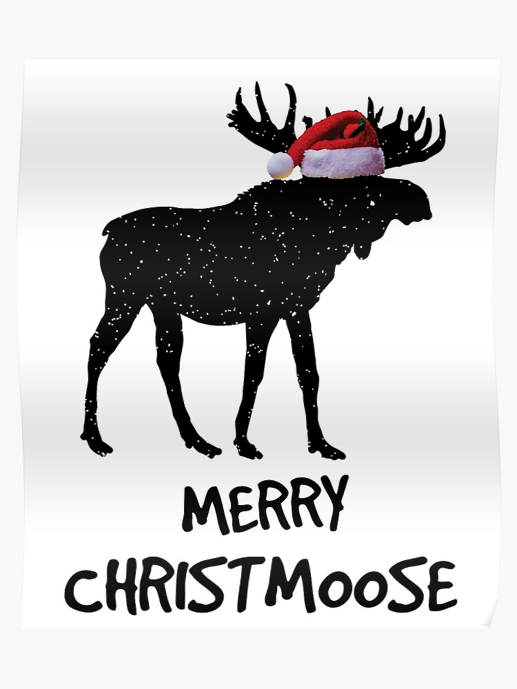 Funny Merry Christmas.Merry Christmoose Funny Merry Christmas For Moose Lovers Poster