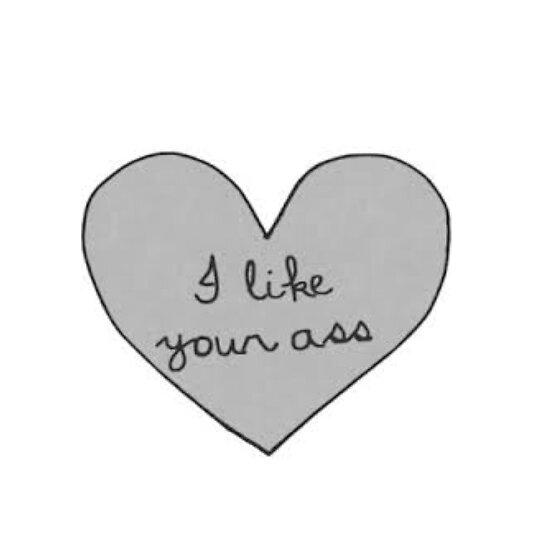 i like your ass