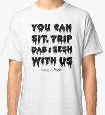 You Can Sit, Trip, Dab, and Sesh With Us Classic T-Shirt