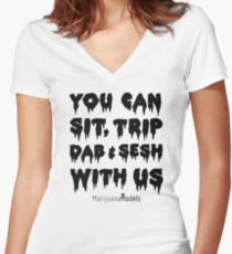You Can Sit, Trip, Dab, and Sesh With Us Women's Fitted V-Neck T-Shirt