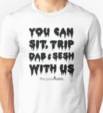 You Can Sit, Trip, Dab, and Sesh With Us Slim Fit T-Shirt