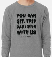 You Can Sit, Trip, Dab, and Sesh With Us Lightweight Sweatshirt