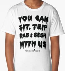You Can Sit, Trip, Dab, and Sesh With Us Long T-Shirt