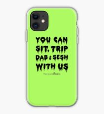 You Can Sit, Trip, Dab, and Sesh With Us iPhone Case