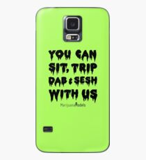You Can Sit, Trip, Dab, and Sesh With Us Case/Skin for Samsung Galaxy
