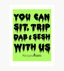You Can Sit, Trip, Dab, and Sesh With Us Art Print
