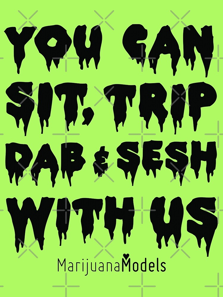 You Can Sit, Trip, Dab, and Sesh With Us by KUSH COMMON