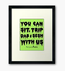 You Can Sit, Trip, Dab, and Sesh With Us Framed Print