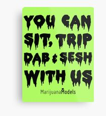 You Can Sit, Trip, Dab, and Sesh With Us Metal Print