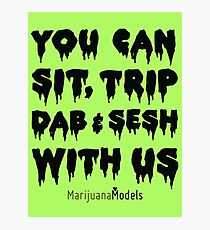 You Can Sit, Trip, Dab, and Sesh With Us Photographic Print