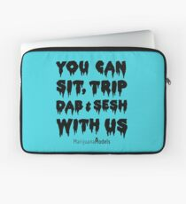 You Can Sit, Trip, Dab, and Sesh With Us Laptop Sleeve