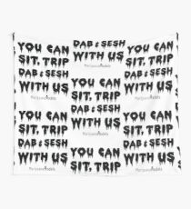 You Can Sit, Trip, Dab, and Sesh With Us Wall Tapestry