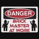Danger Brick Master at Work Sign by ChilleeW