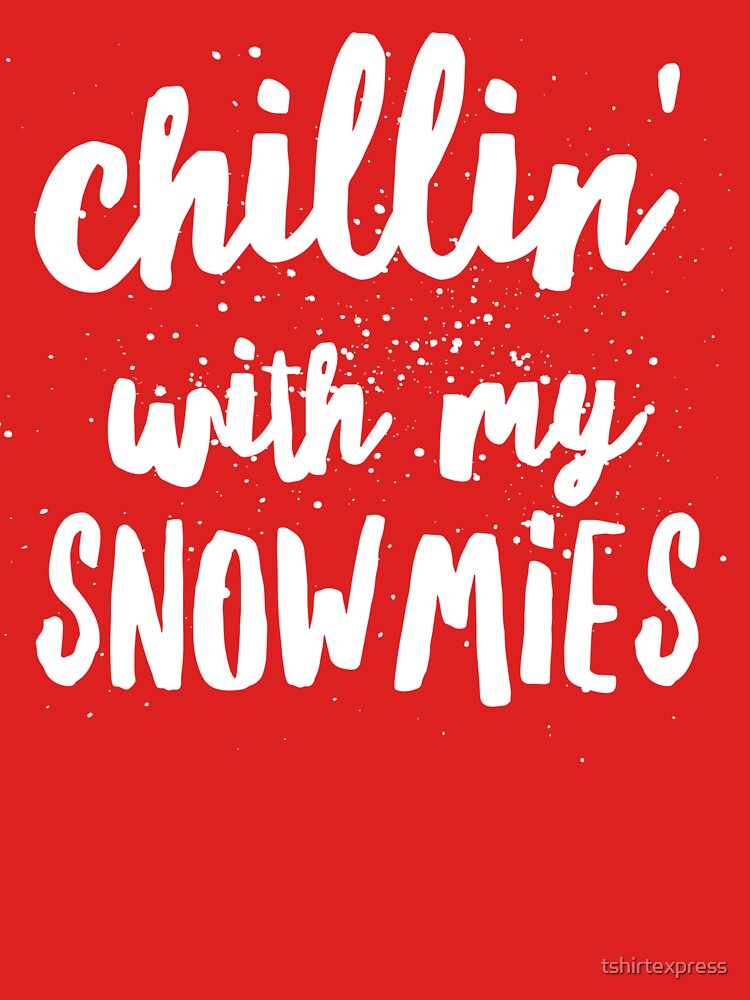 Chillin' with my snowmies by tshirtexpress