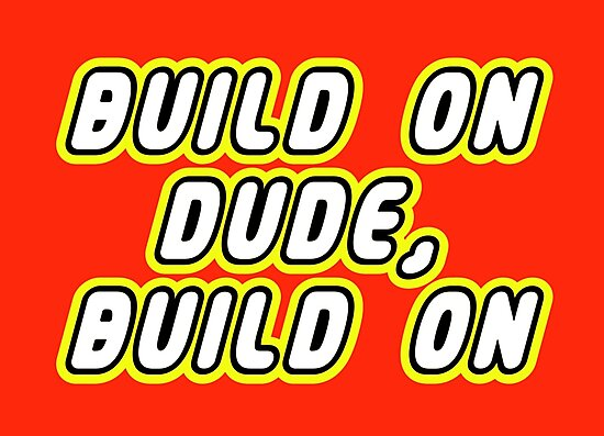 BUILD ON DUDE, BUILD ON by ChilleeW