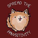 Spread The Pawsitivity - Doggo Positive Pun  by zachsymartsy