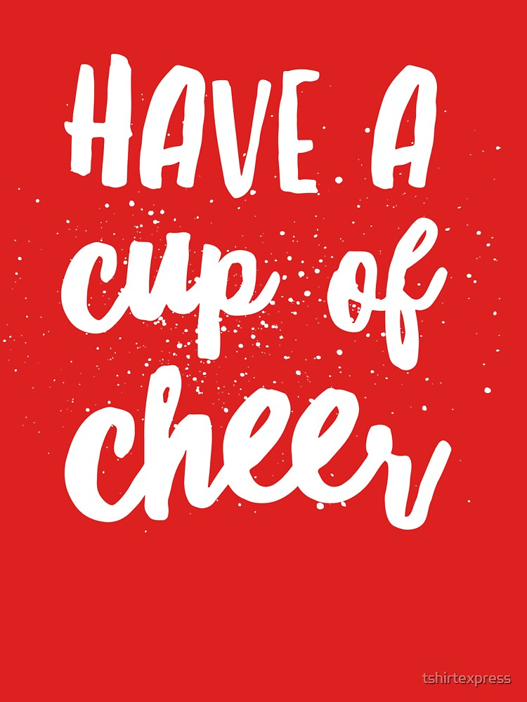 Have a cup of Cheer by tshirtexpress