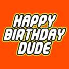 HAPPY BIRTHDAY DUDE by ChilleeW