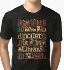 When in Doubt go to the Library Tri-blend T-Shirt