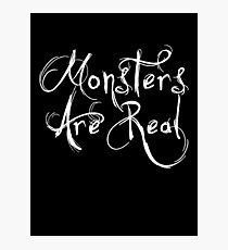 Monsters Are Real Photographic Print