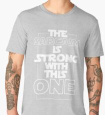 The Sarcasm Is Strong With This One Star Wars Sarcastic T-Shirt Men's Premium T-Shirt