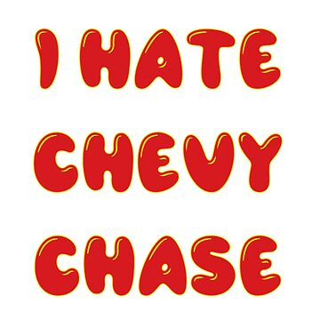 i hate chevy chase by tnoar