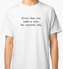 Every Time You Make a Typo The Errorists Win Classic T-Shirt
