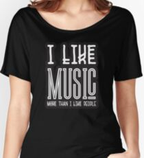 I Like Music More Than I Like People - Cool Funny Inspirational Quote Women's Relaxed Fit T-Shirt
