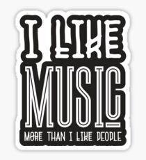 I Like Music More Than I Like People - Cool Funny Inspirational Quote Sticker
