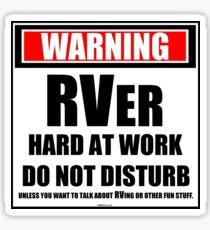 Warning RVer Hard At Work Do Not Disturb Sticker